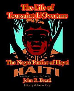 The Life of Toussaint L'Overture: The Negro Patriot of Hayti