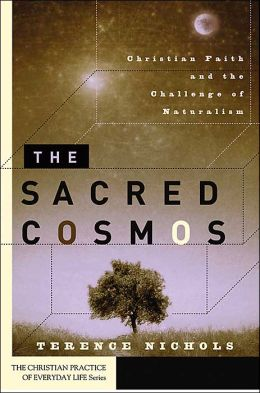 Sacred Cosmos (The Christian Practice of Everyday Life Series): Christian Faith and the Challenge of Naturalism