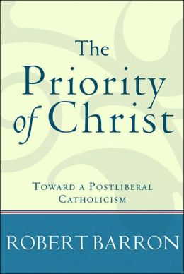 Priority of Christ, The: Toward a Postliberal Catholicism