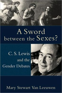Sword Between the Sexes?: C. S. Lewis and the Gender Debates