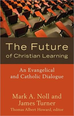 Future of Christian Learning: An Evangelical and Catholic Dialogue