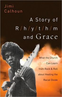 Story of Rhythm and Grace, A: What the Church Can Learn from Rock and Roll about Healing the Racial Divide