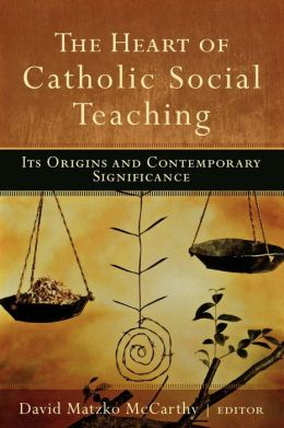 Heart of Catholic Social Teaching, The: Its Origin and Contemporary Significance