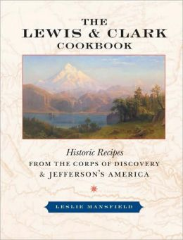 Lewis and Clark Cookbook: Historic Recipes from the Corps of Discovery and Jefferson's America