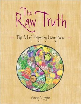 Raw Truth: The Art of Preparing Living Foods