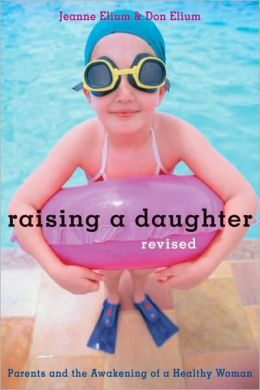 Raising a Daughter: Parents and the Awakening of a Healthy Woman, Revised