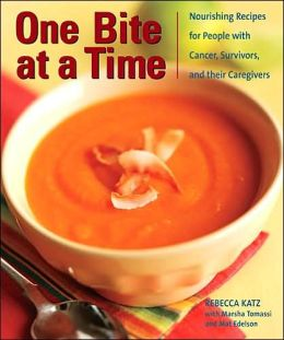 One Bite at a Time: Nourshing Recipes for People with Cancer, Survivors, and Their Caregivers