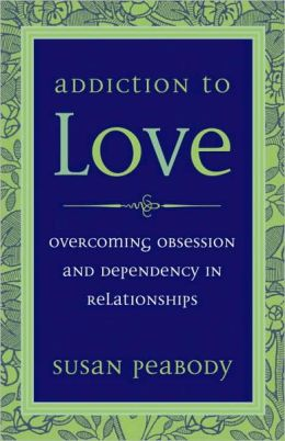 Addiction to Love: Overcoming Obsession and Dependency