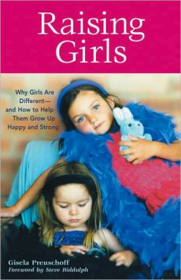 Raising Girls: Why Girls Are Different--and How to Help Them Grow up Happy and Strong