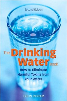 Drinking Water Book: How to Eliminate the Most Harmful Toxins from Your Water