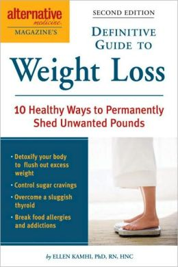 Alternative Medicine Magazine's Definitive Guide to Weight Loss: 10 Smart Ways to Permanently Shed Unwanted Pounds