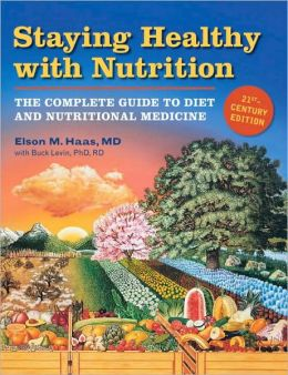 Staying Healthy With Nutrition, 21st Century Edition Complete Guide to Diet & Nutritional Medicine