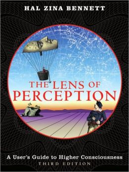 Lens of Perception: A User's Guide to Higher Consciousness