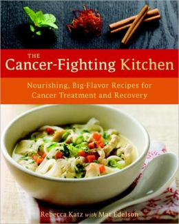 The Cancer-Fighting Kitchen: Nourishing, Big-Flavor Recipes for Cancer Treatment and Recovery (PagePerfect NOOK Book)
