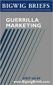 Bigwig Briefs: Guerrilla Marketing - the Best of Guerrilla Marketing