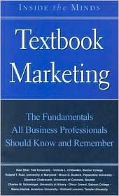 Inside the Minds: Textbook Marketing - Marketing Chairs from the World's Best Business Schools on the Fundamentals All Business Professionals Should Know and Remember about Marketing