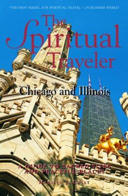 Chicago and Illinois A Guide to Sacred Sites and Peaceful Places