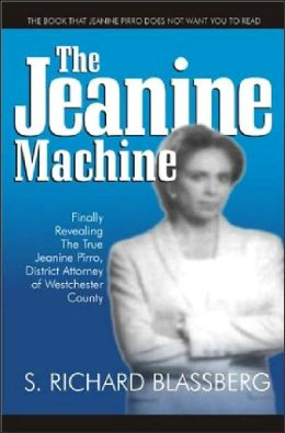 The Jeanine Machine: Finally Revealing the True Jeanine Pirro, District Attorney of Westchester County