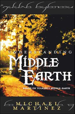 Understanding Middle Earth: Essays on Tolkien's Middle-Earth