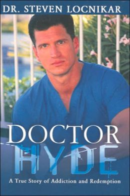 Doctor Hyde: A True Story of Addiction and Redemption