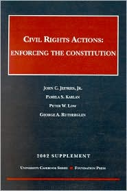 Jeffries,Karlan,Low,and Rutherglen's 2002 Supplement to Civil Rights Actions: Enforcing the Constitution