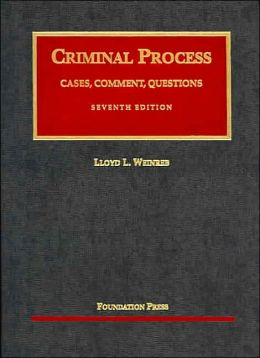 Criminal Process:Cases, Comment, Questions