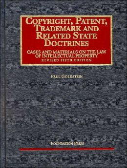 Copyright, Patent, Trademark, and Related State Doctrines:Cases and Materials on the Law of Intellectual Property