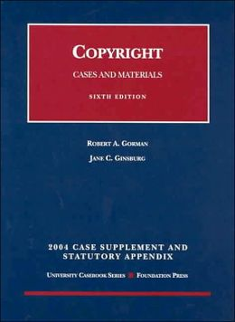Copyright: Cases and Materials, 2004 Case Supplement and Statutory Appendix(University Casebook Series)