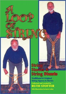 A Loop of String: String Stories and String Stunts: Traditional and Original String Figures and Stories