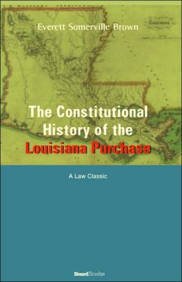 Constitutional History of the Louisiana Purchase: 1803-1812