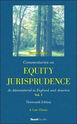 Commentaries on Equity Jurisprudence: As Administered in England and America