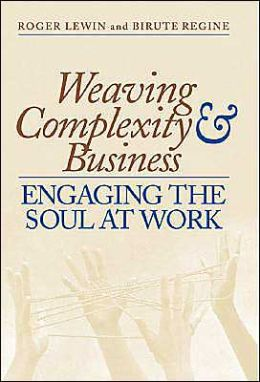 Weaving Complexity and Business: Engaging the Soul at Work