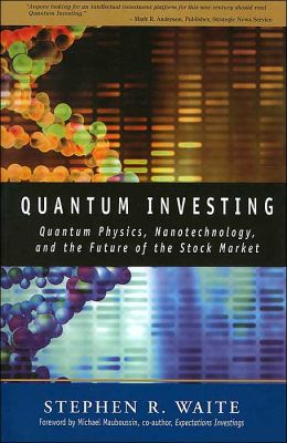 Quantum Investing: Quantum Physics, Nanotechnology, and the Future of the Stock Market