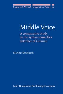 Middle Voice: A Comparative Study in the Syntax-Semantics Interface of German