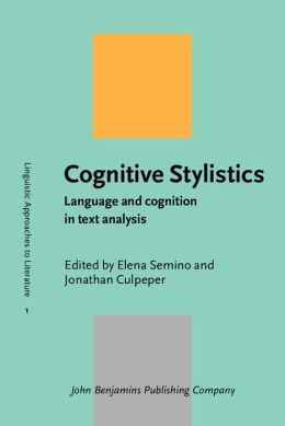 Cognitive Stylistics: Language and Cognition in Text Analysis