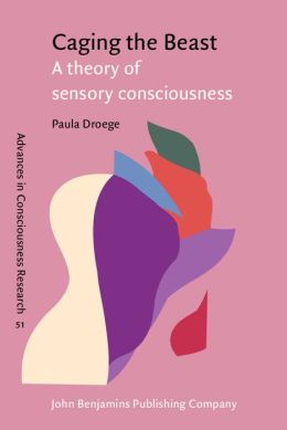 Caging the Beast: A Theory of Sensory Consciousness