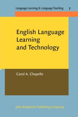 English Language Learning and Technology: Lectures on Applied Linguistics in the Age of Information and Communication Technology (Language Learning and Language Teaching Series Vol. 7)