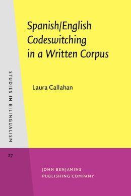 Spanish/English Codeswitching in a Written Corpus/Laura Callahan