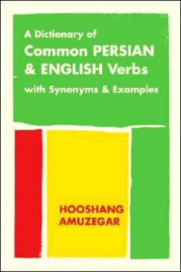 A Dictionary of Common Persian and English Verbs: With Persian Synonyms and Examples
