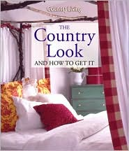 Country Living The Country Look and How to Get It
