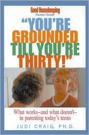 You're Grounded till You're Thirty!: What Works and What Doesn't in Parenting Teens Today