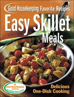 Easy Skillet Meals Good Housekeeping Favorite Recipes: Delicious One-Dish Cooking