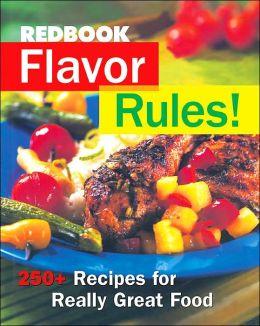 Redbook Flavor Rules!: 250+ Recipes for Really Great Food