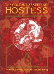 The Good Housekeeping Hostess: An Old-Fashioned Guide to Gracious Living
