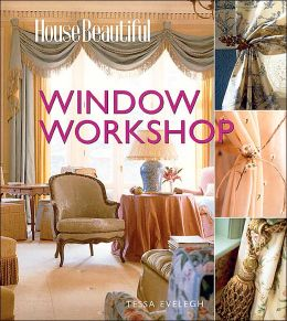 House Beautiful Window Workshop