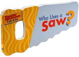 Who Uses a Saw? (Popular Mechanics for Kids Series)