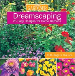 Dreamscaping: 25 Easy Designs for Home Gardens (Country Living Series)