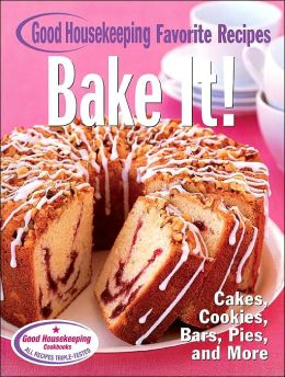 Bake It! Good Housekeeping Favorite Recipes: Cakes, Cookies, Bars, Pies, and More