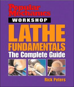 Popular Mechanics Workshop: Lathe Fundamentals: The Complete Guide