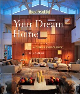 House Beautiful Your Dream Home: A Design Sourcebook